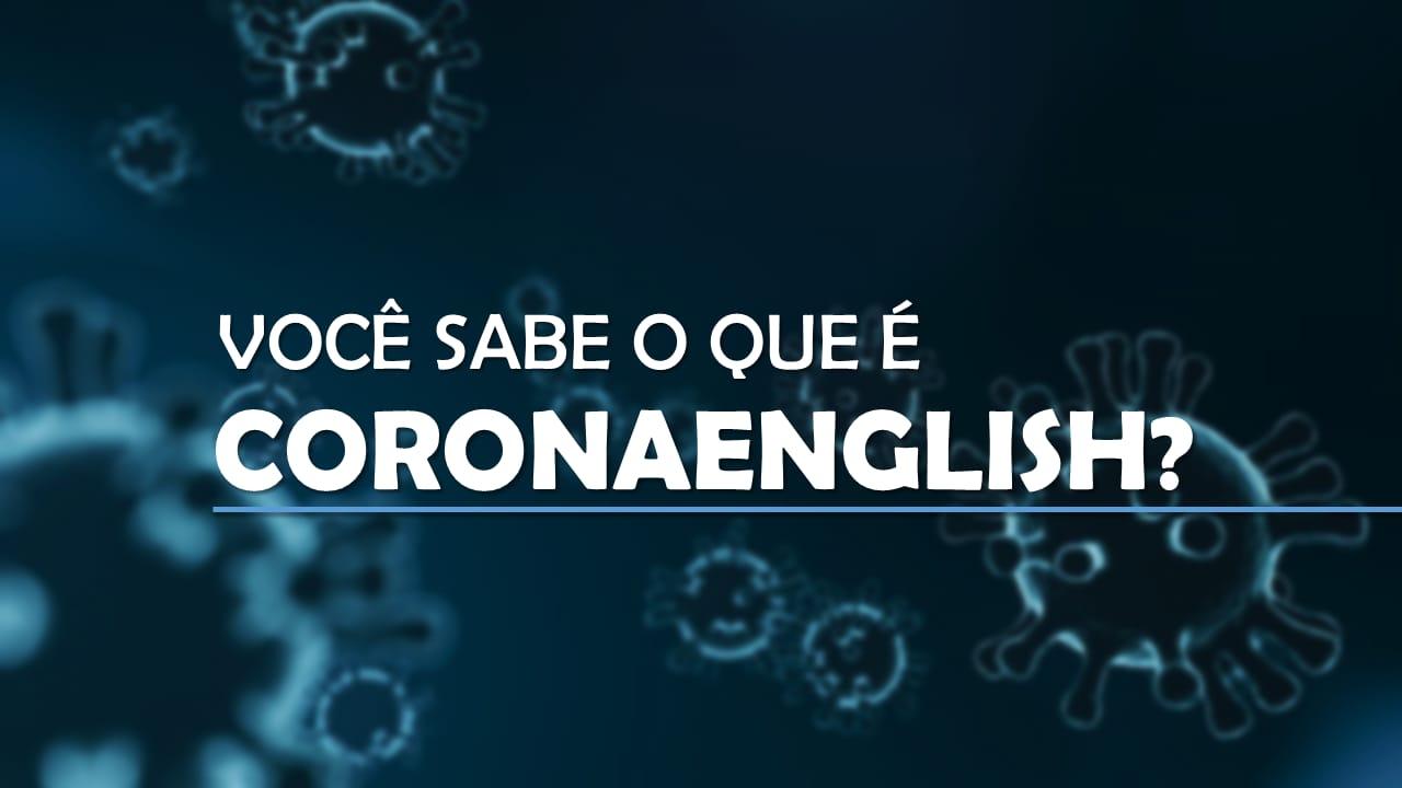 Você sabe o que é coronaenglish?